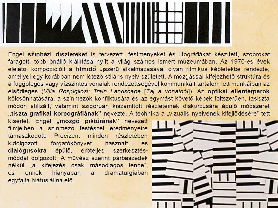 """Engel színházi díszleteket is tervezett, festményeket és litográfiákat készített, szobrokat faragott, több önálló kiállítása nyílt a világ számos ismert múzeumában. Az 1970-es évek elejétől kompozícióit a filmidő újszerű alkalmazásával olyan ritmikus képletekbe rendezte, amellyel egy korábban nem létező stiláris nyelv született. A mozgással kifejezhető struktúra és a függőleges vagy vízszintes vonalak rendezettségével kommunikált tartalom lett munkáiban az elsődleges (Villa Rospigliosi; Train Landscape [Táj a vonatból]). Az optikai ellentétpárok kölcsönhatására, a színmezők konfliktusára és az egymást követő képek foltszerűen, tasiszta módon stilizált, valamint szigorúan kiszámított részleteinek diskurzusára épülő módszerét """"tiszta grafikai koreográfiának nevezte. A technika a """"vizuális nyelvének kifejlődésére tett"""